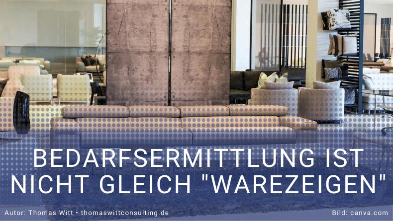 Bedarfsermittlung im Möbelhandel ist nicht gleich Warezeigen - Thomas Witt - Verkaufstraining Möbelverkäufer