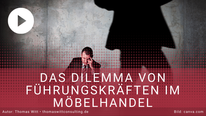 Das Dilemma von Führungskräften im Möbelhandel - Führungstraining - Thomas Witt