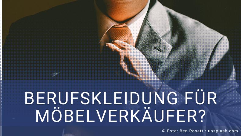 Der Anzug - Berufskleidung für Möbelverkäufer - Thomas Witt Verkaufstraining