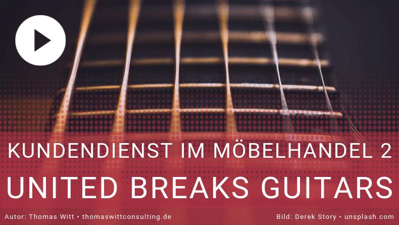 Kundendienst im Möbelhandel II - United Breaks Guitars