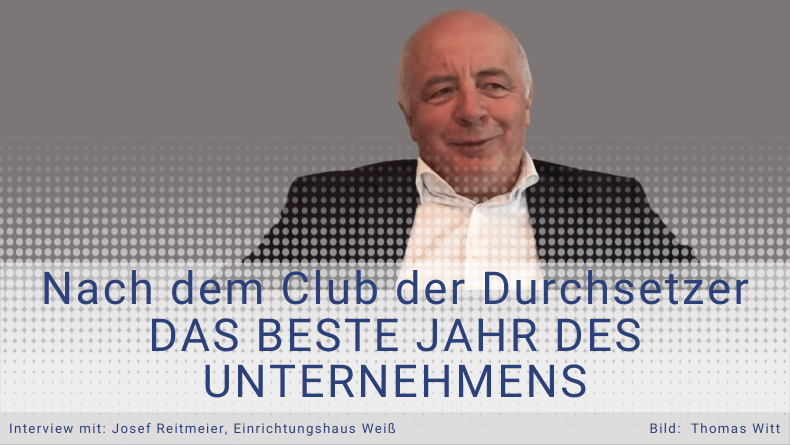 Referenz Josef Reitmeier - Möbel Weiß - Club der Durchsetzer -  Thomas Witt
