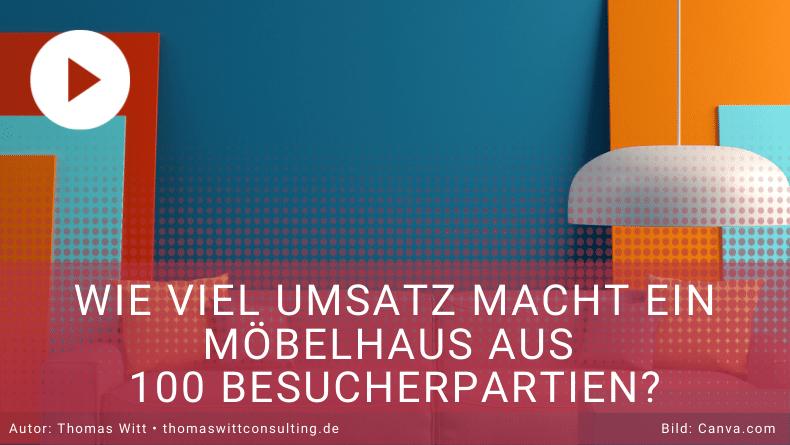 Wie viel Umsatz macht ein Möbelhaus aus 100 Besucherpartien - Thomas Witt
