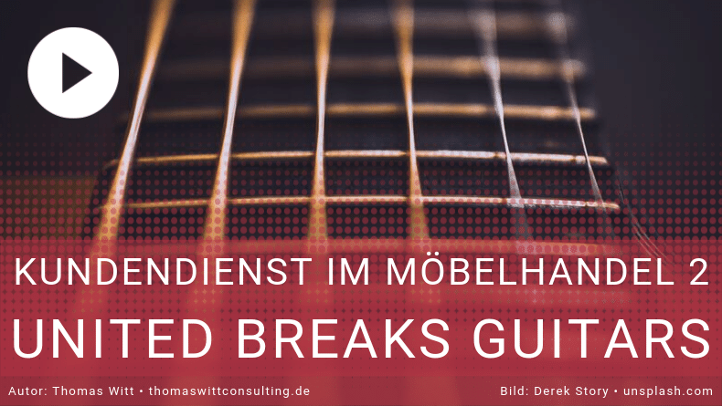 Kundendienst im Möbelhandel II - United Breaks Guitars