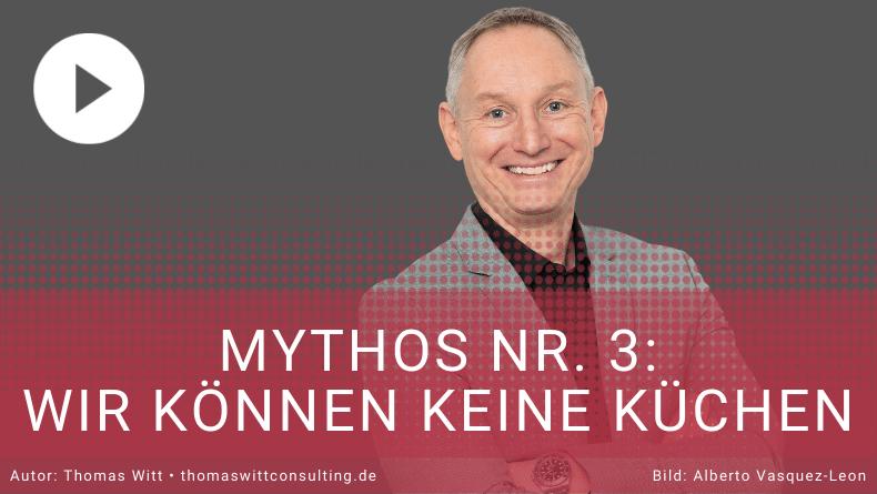 Mythos 3 - Thomas Witt Consulting - Küchenverkauf optimieren - Verkaufstraining Küchenverkäufer