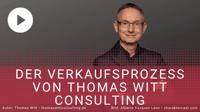 [VIDEO] - Der Verkaufsprozess von Thomas Witt Consulting