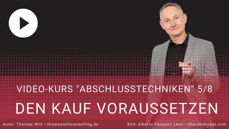 Videokurs Abschlusstechniken 58 - Den Kauf voraussetzen -  Verkaufstechniken, Verkaufstraining Thomas Witt