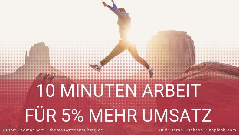 Wie Sie mit 10 Minuten Arbeit pro Tag mindestens 5% mehr Umsatz machen können.