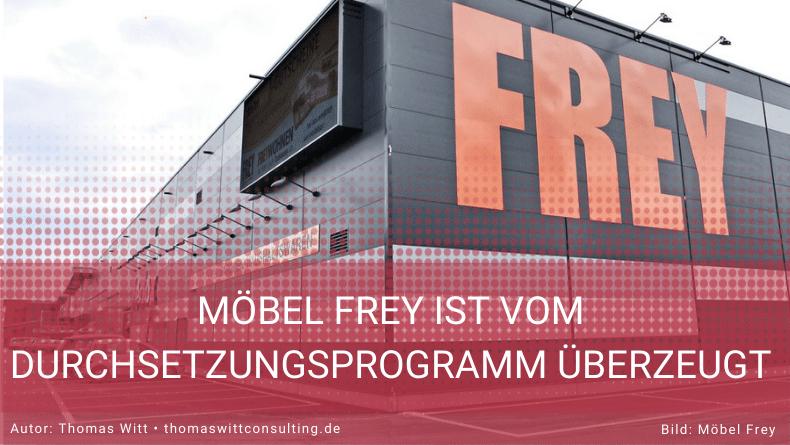 Möbel Frey ist vom Durchsetzungsprogramm überzeugt
